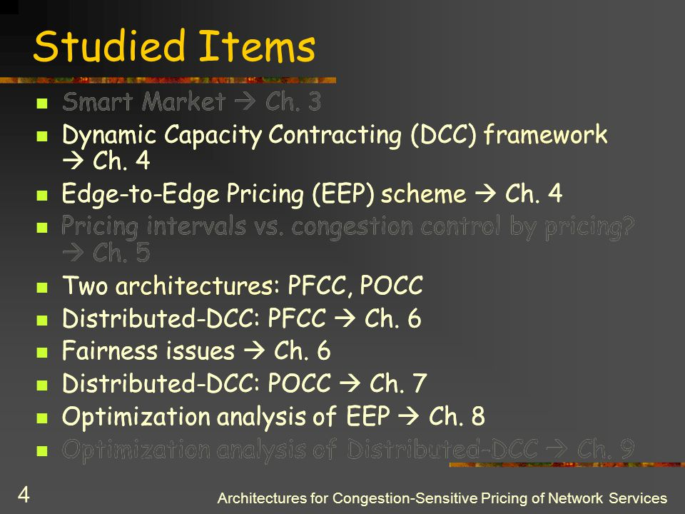 Architectures for Congestion-Sensitive Pricing of Network Services 3 Motivation Need for new economic models and tools in the Internet: More flexible pricing architectures Building blocks with a range of pricing capabilities Adaptive pricing: A way of controlling user demand and network congestion Fairness: TCP vs.