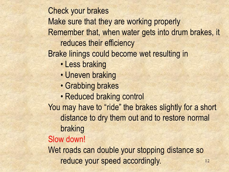 11 Braking on a downgrade. When braking on a downgrade you must take into consideration the affect of brake fade. Brake fade is a temporary condition