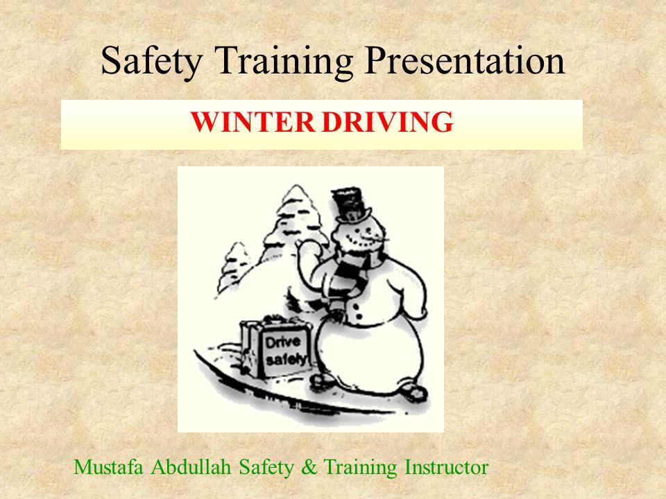 Safety Training Presentation WINTER DRIVING Mustafa Abdullah Safety & Training Instructor