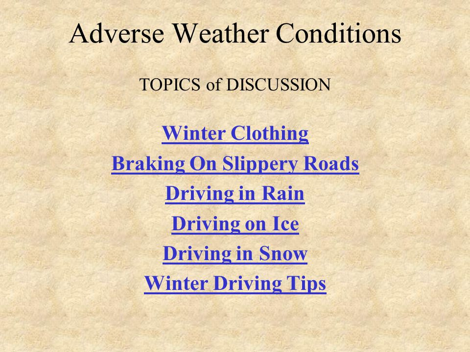 13 Adverse Driving Situations  RAIN  ICE  SNOW  FOG  WET LEAVES What are some of the adverse driving situations that a school bus driver might encounter on their route.