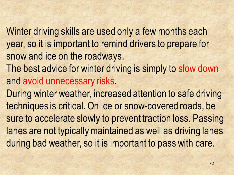 31 Winter Driving Tips Winter driving conditions can change very quickly, be prepared for such changes as:  visibility, (fog, blowing snow),  road s