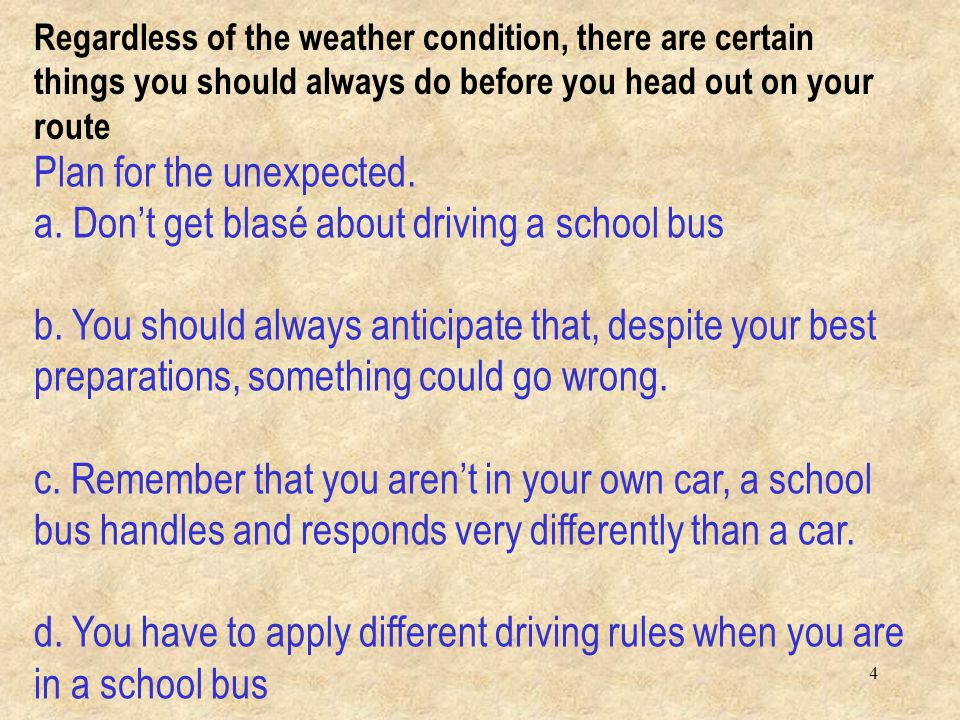4 Plan for the unexpected.a. Don't get blasé about driving a school bus b.