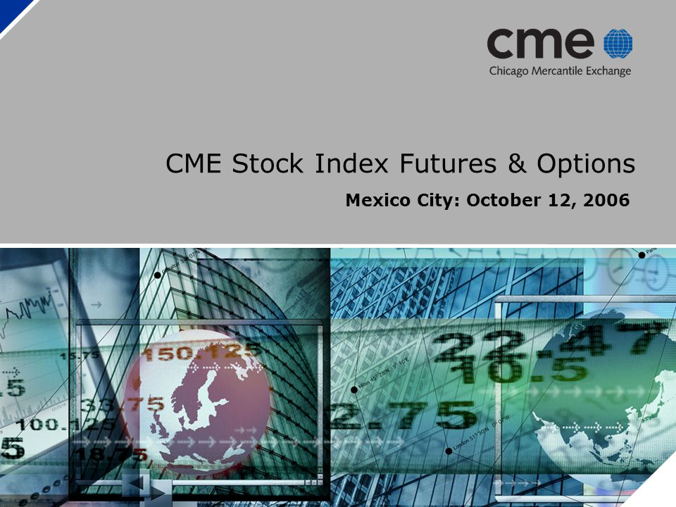 CME Stock Index Futures & Options Mexico City: October 12, 2006