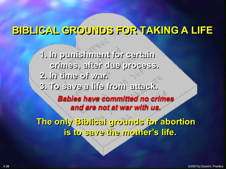  2007 by David A. Prentice BIBLICAL GROUNDS FOR TAKING A LIFE Babies have committed no crimes and are not at war with us. Babies have committed no c