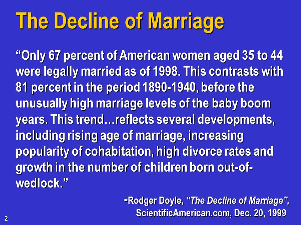 The Decline of Marriage Only 67 percent of American women aged 35 to 44 were legally married as of 1998.