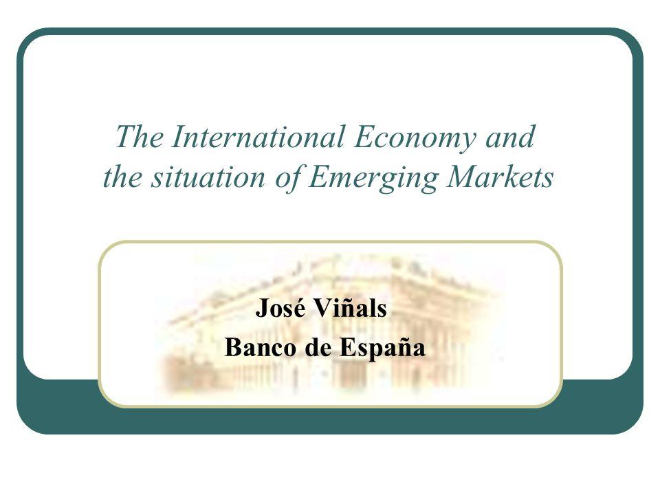 The International Economy and the situation of Emerging Markets José Viñals Banco de España