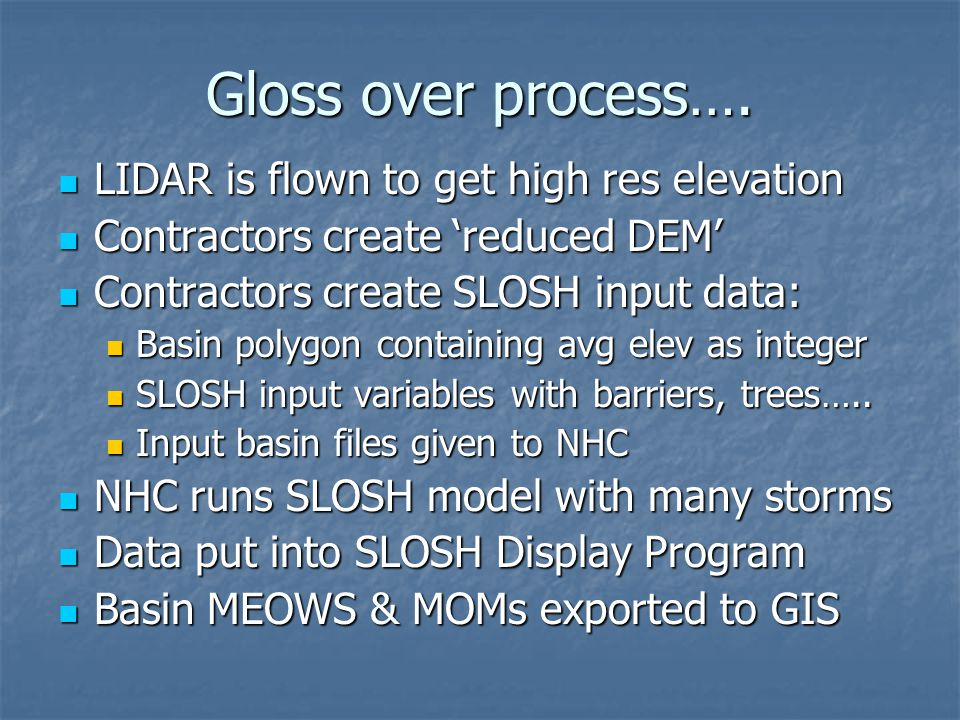 Gloss over process…. LIDAR is flown to get high res elevation LIDAR is flown to get high res elevation Contractors create 'reduced DEM' Contractors cr