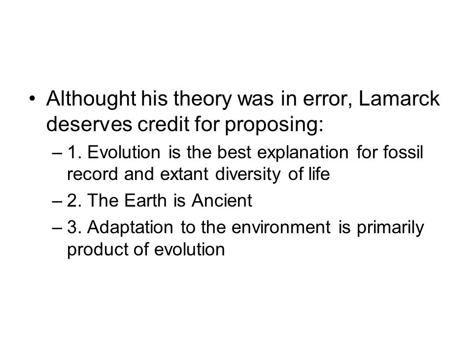 Althought his theory was in error, Lamarck deserves credit for proposing: –1.