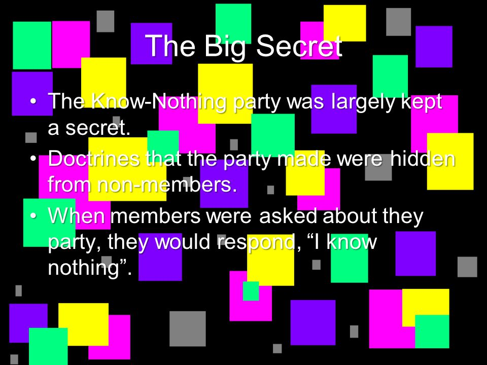 The Big Secret The Know-Nothing party was largely kept a secret.The Know-Nothing party was largely kept a secret. Doctrines that the party made were h