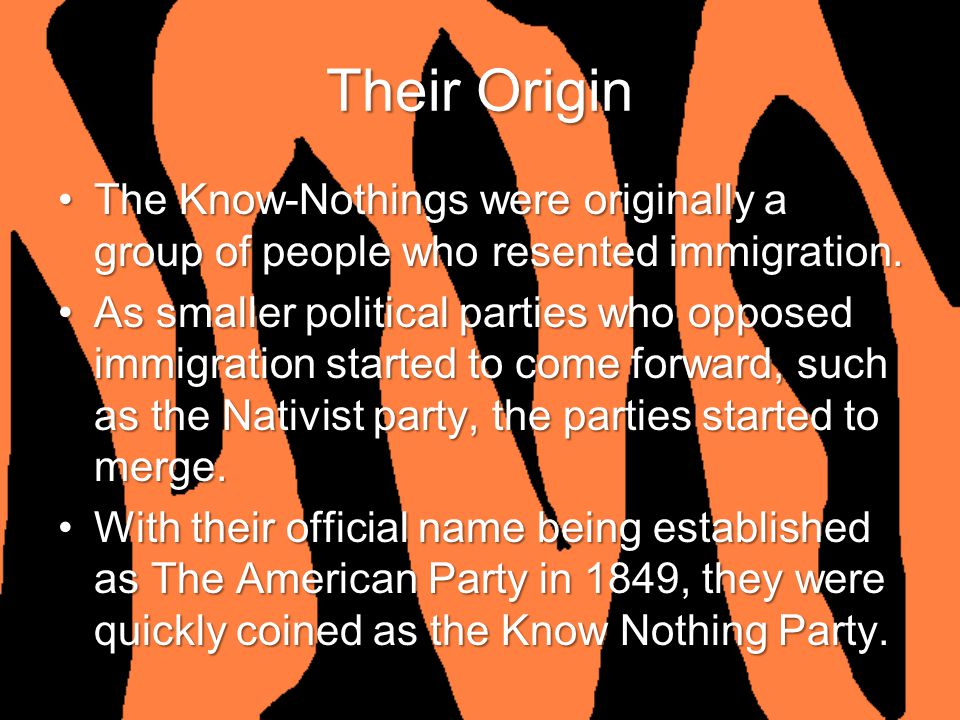 Their Origin The Know-Nothings were originally a group of people who resented immigration.The Know-Nothings were originally a group of people who rese