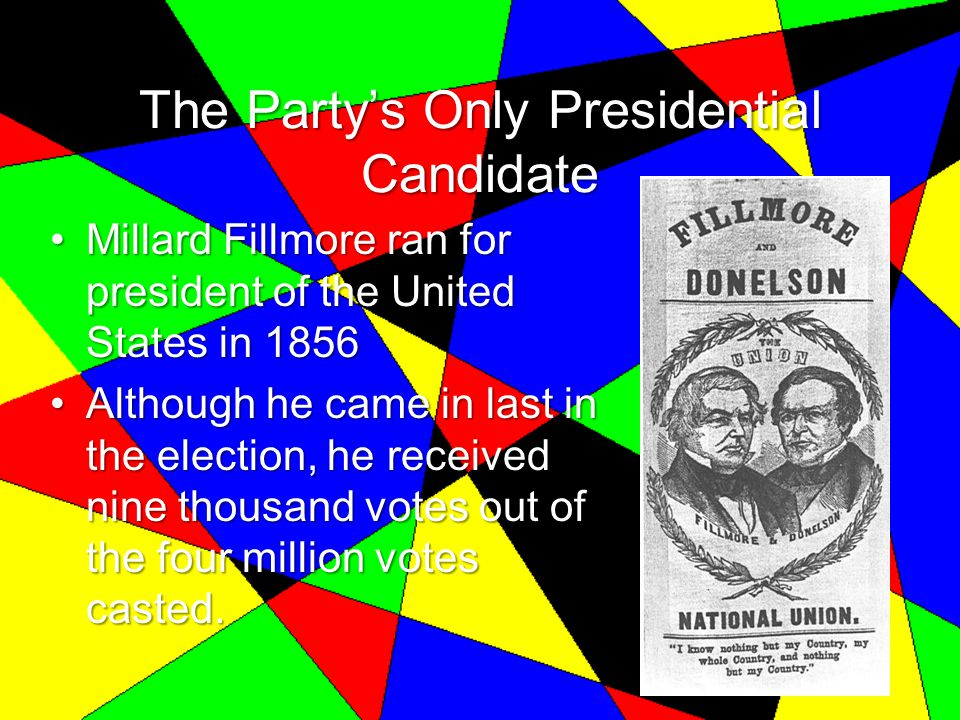 The Party's Only Presidential Candidate Millard Fillmore ran for president of the United States in 1856Millard Fillmore ran for president of the Unite