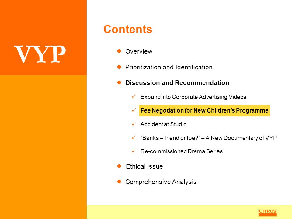 VYP Contents Overview Prioritization and Identification Discussion and Recommendation Expand into Corporate Advertising Videos Fee Negotiation for New