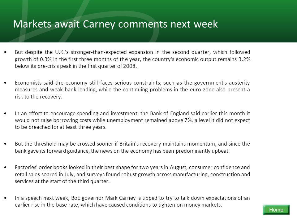 14 Markets await Carney comments next week But despite the U.K.'s stronger-than-expected expansion in the second quarter, which followed growth of 0.3