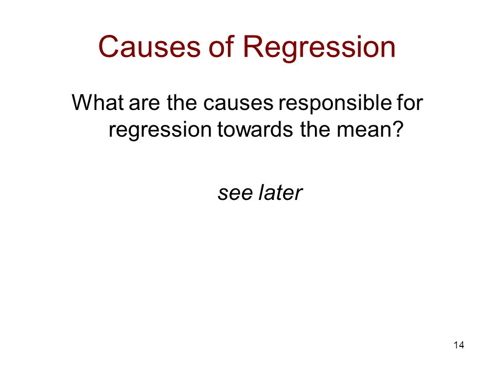 14 Causes of Regression What are the causes responsible for regression towards the mean see later