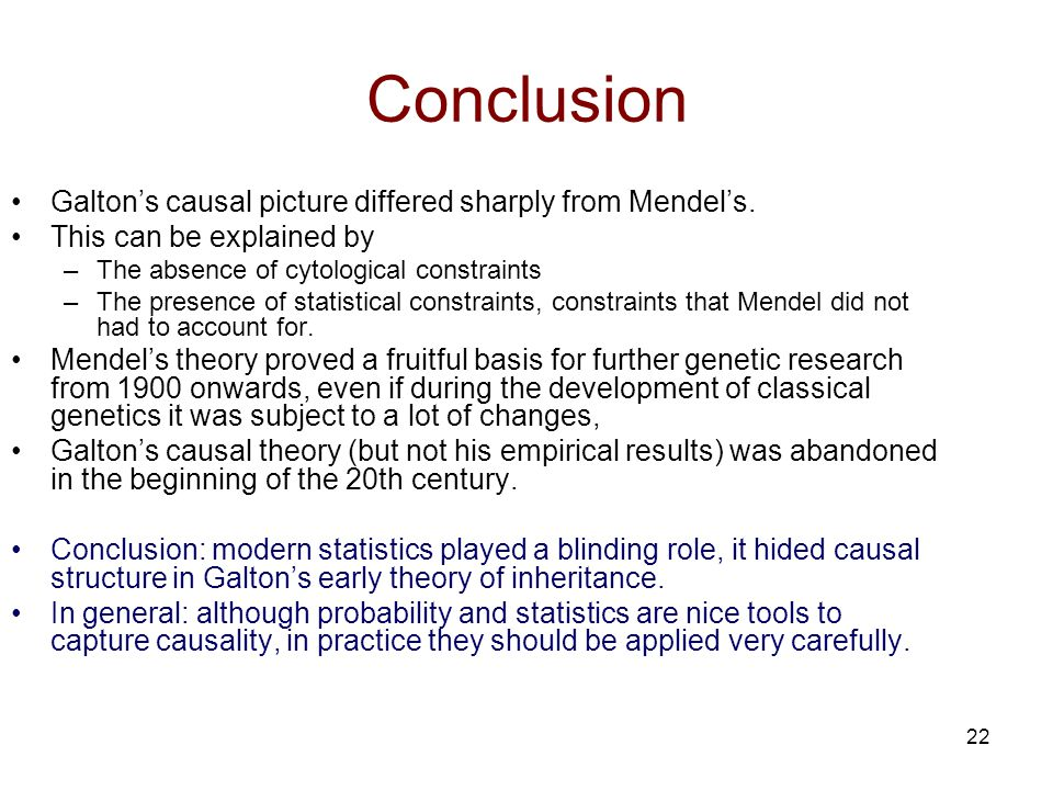 22 Conclusion Galton's causal picture differed sharply from Mendel's.