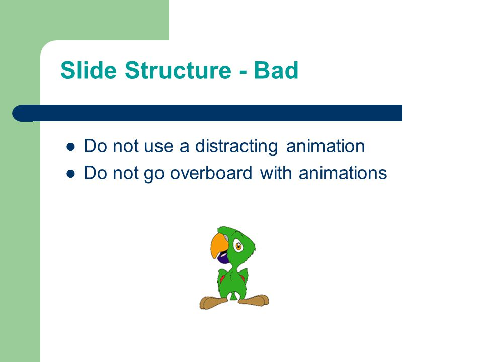 Slide Structure – Good Show one point at a time.