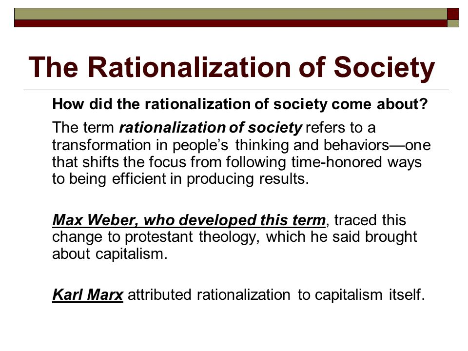 The Rationalization of Society How did the rationalization of society come about? The term rationalization of society refers to a transformation in pe