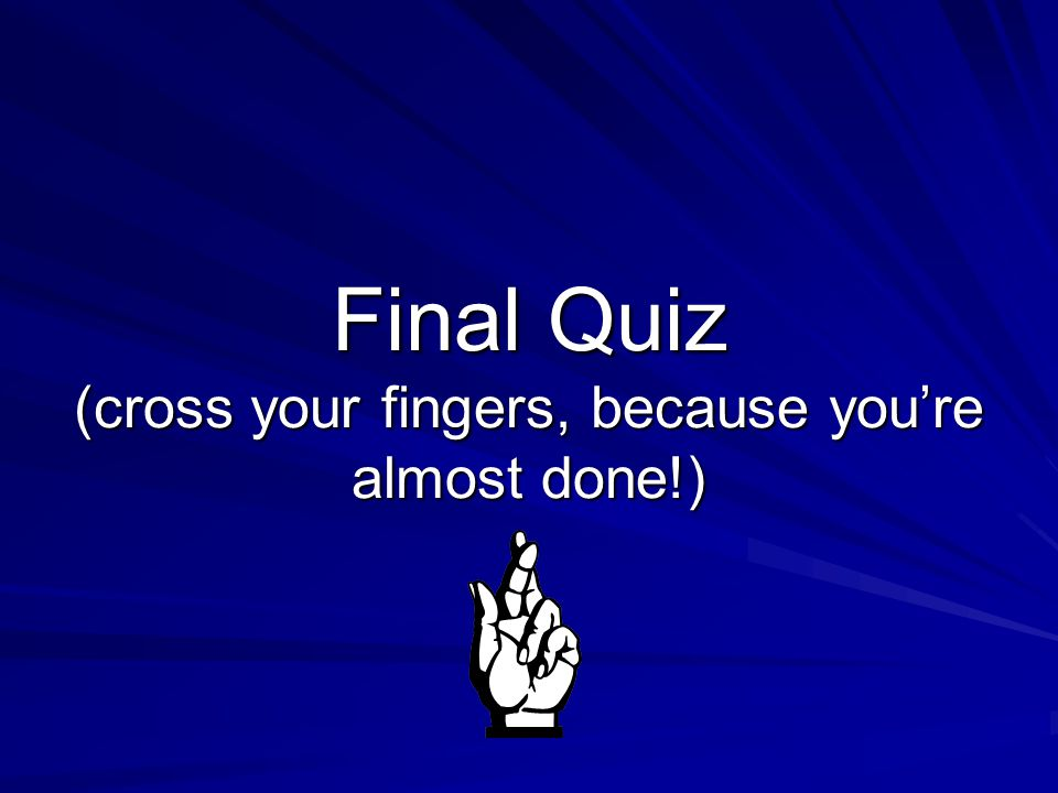 Final Quiz (cross your fingers, because you're almost done!)