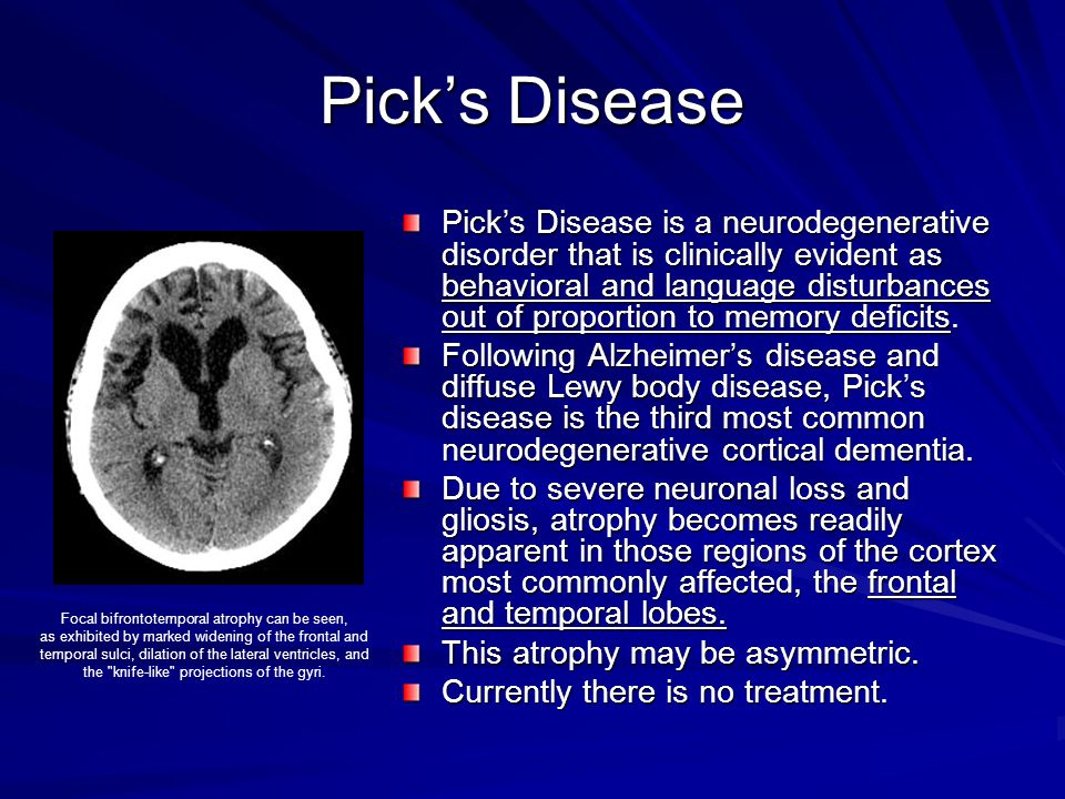 Pick's Disease Pick's Disease is a neurodegenerative disorder that is clinically evident as behavioral and language disturbances out of proportion to
