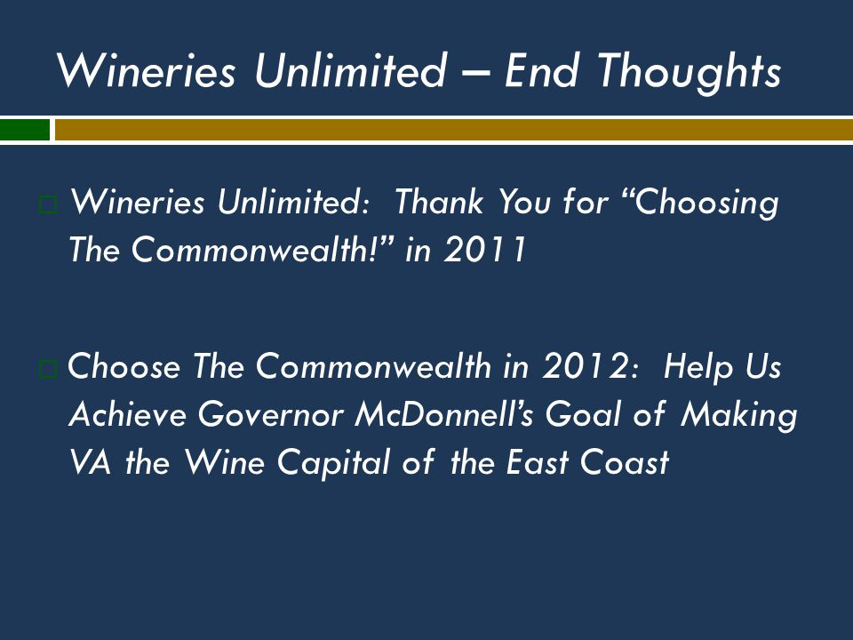 Wineries Unlimited – End Thoughts  Wineries Unlimited: Thank You for Choosing The Commonwealth! in 2011  Choose The Commonwealth in 2012: Help Us Achieve Governor McDonnell's Goal of Making VA the Wine Capital of the East Coast