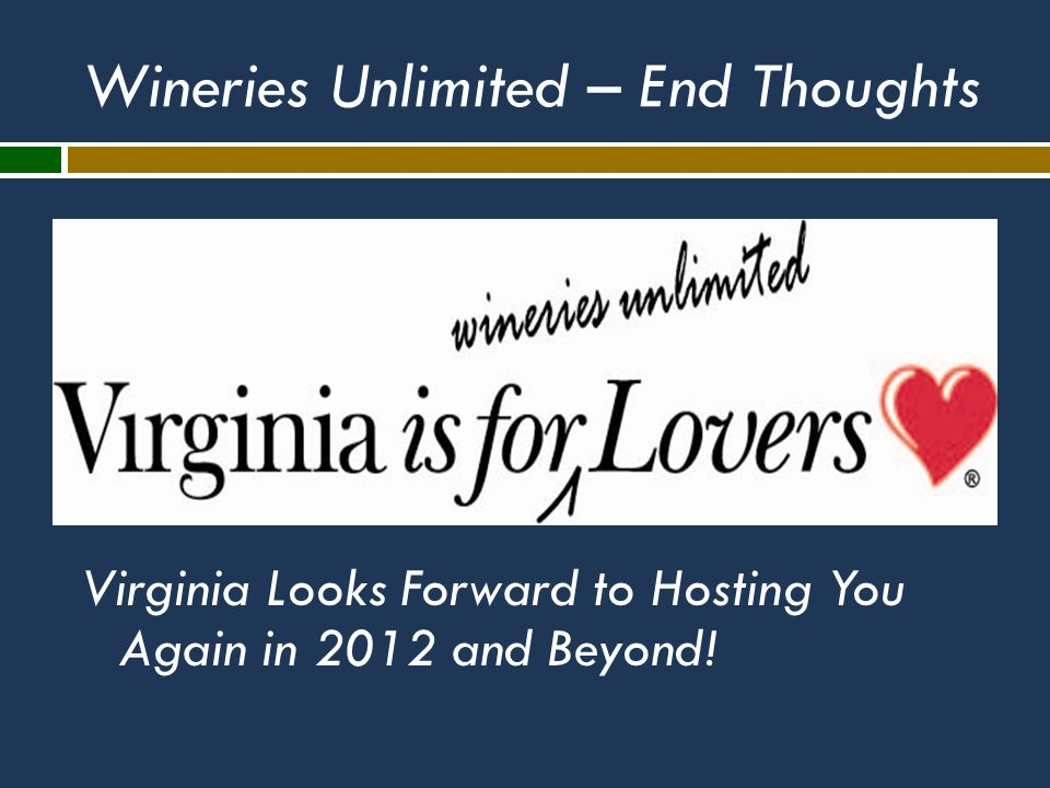 Wineries Unlimited – End Thoughts Virginia Looks Forward to Hosting You Again in 2012 and Beyond!
