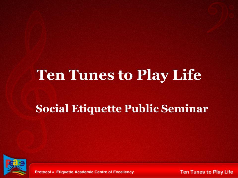 Ten Tunes to Play Life Social Etiquette Public Seminar