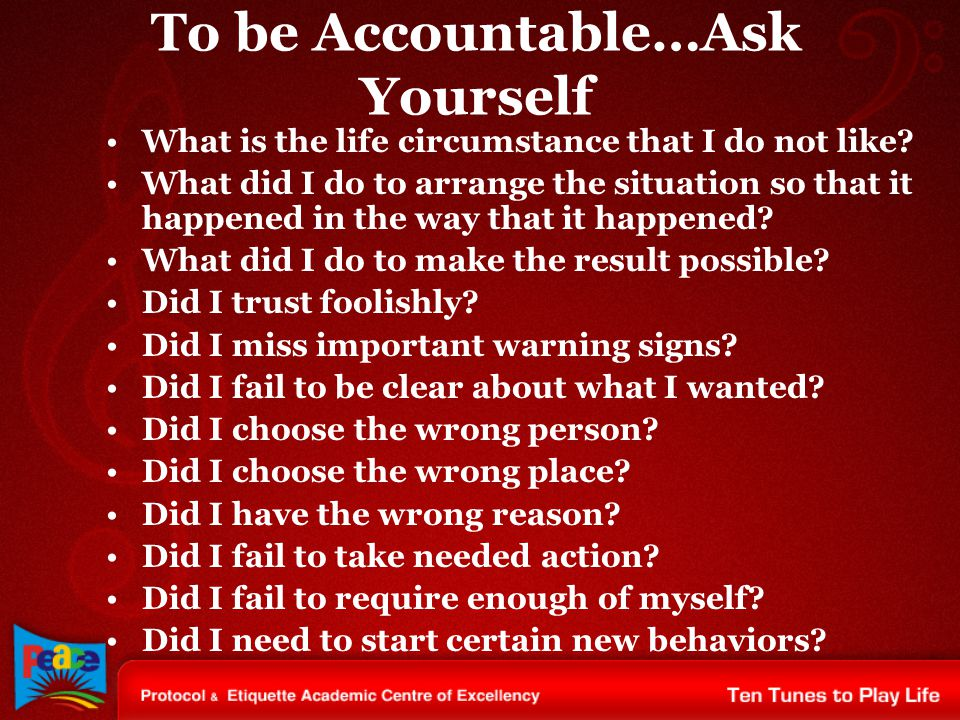To be Accountable…Ask Yourself What is the life circumstance that I do not like.