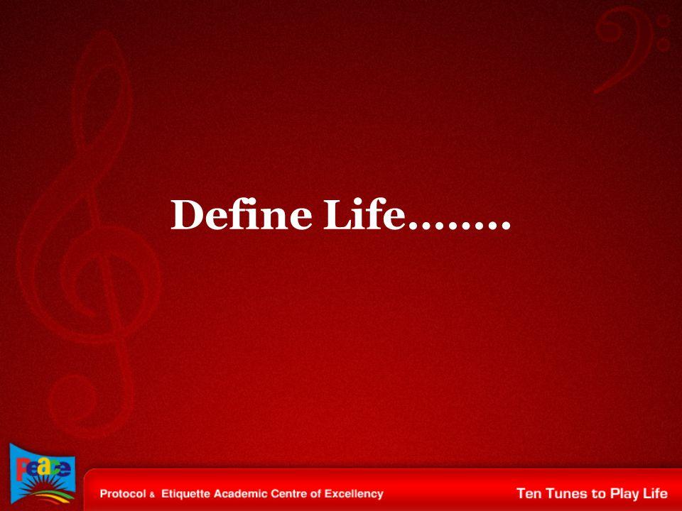 Define Life……..