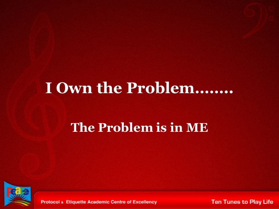 I Own the Problem…….. The Problem is in ME