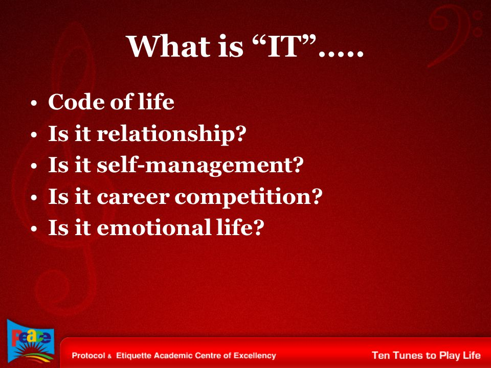 What is IT ….. Code of life Is it relationship. Is it self-management.