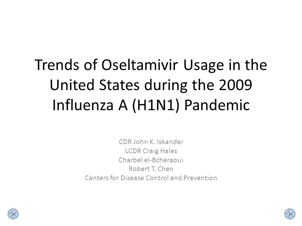 Trends of Oseltamivir Usage in the United States during the 2009 Influenza A (H1N1) Pandemic CDR John K.