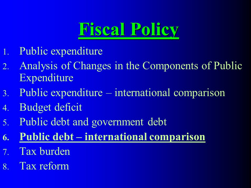 Fiscal Policy 1. Public expenditure 2. Analysis of Changes in the Components of Public Expenditure 3. Public expenditure – international comparison 4.