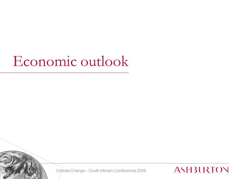 Climate Change – South African Conferences 2009 Economic outlook