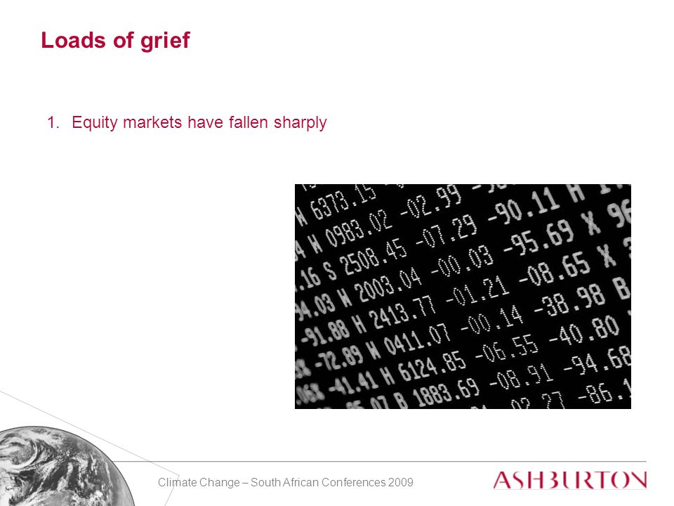 Climate Change – South African Conferences 2009 Loads of grief 1.Equity markets have fallen sharply