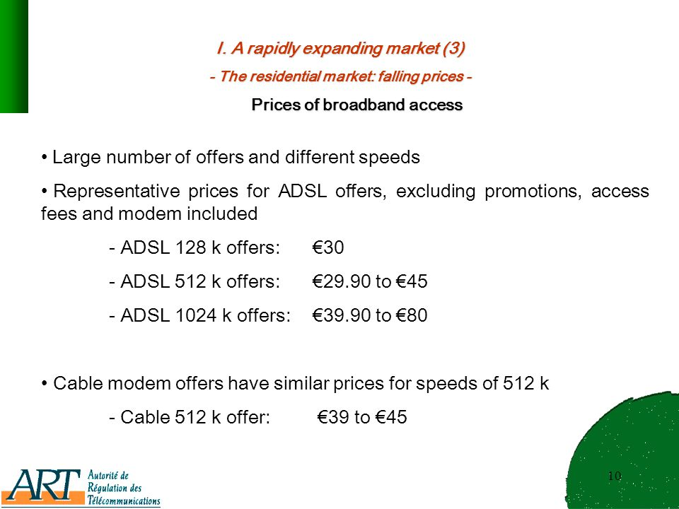 10 I. A rapidly expanding market (3) - The residential market: falling prices - Prices of broadband access Large number of offers and different speeds