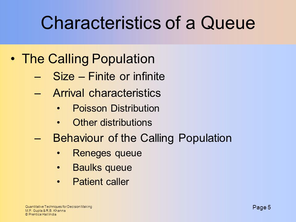 Quantitative Techniques for Decision Making M.P. Gupta & R.B. Khanna © Prentice Hall India Page 5 Characteristics of a Queue The Calling Population –S
