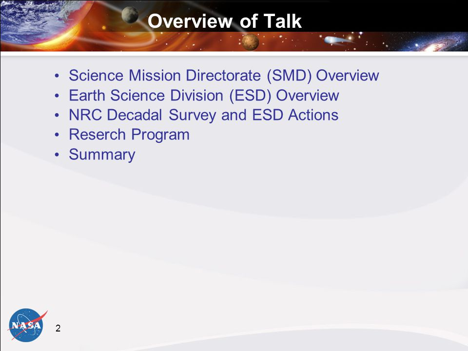 2 Overview of Talk Science Mission Directorate (SMD) Overview Earth Science Division (ESD) Overview NRC Decadal Survey and ESD Actions Reserch Program Summary
