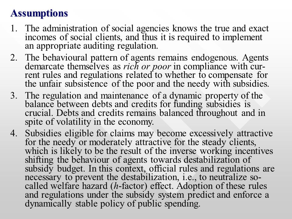 Assumptions 1.The administration of social agencies knows the true and exact incomes of social clients, and thus it is required to implement an appropriate auditing regulation.