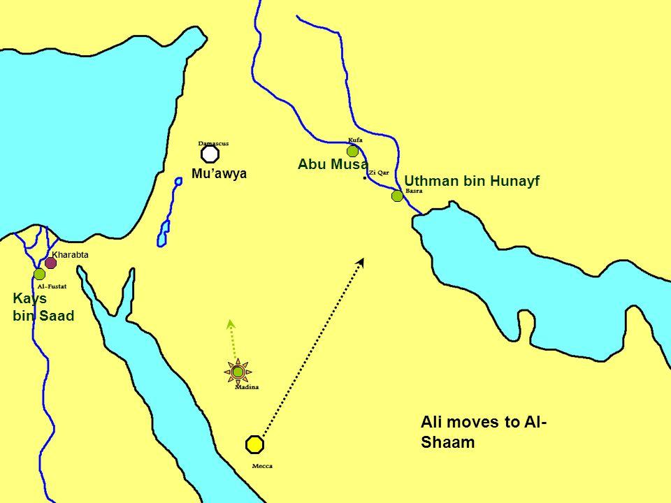Ali moves to Al- Shaam Abu Musa Kharabta Uthman bin Hunayf Kays bin Saad Mu'awya