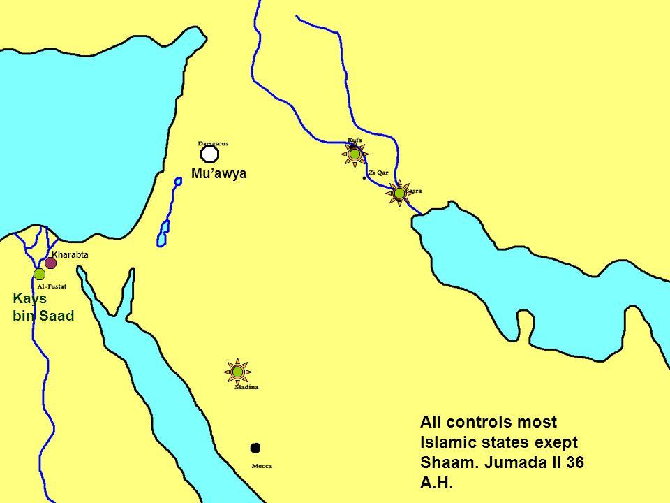 Ali controls most Islamic states exept Shaam. Jumada II 36 A.H. Kharabta Kays bin Saad Mu'awya