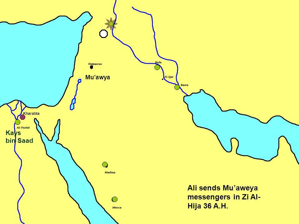 Ali sends Mu'aweya messengers in Zi Al- Hija 36 A.H. Kharabta Kays bin Saad Mu'awya