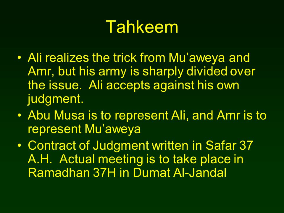 Tahkeem Ali realizes the trick from Mu'aweya and Amr, but his army is sharply divided over the issue. Ali accepts against his own judgment. Abu Musa i