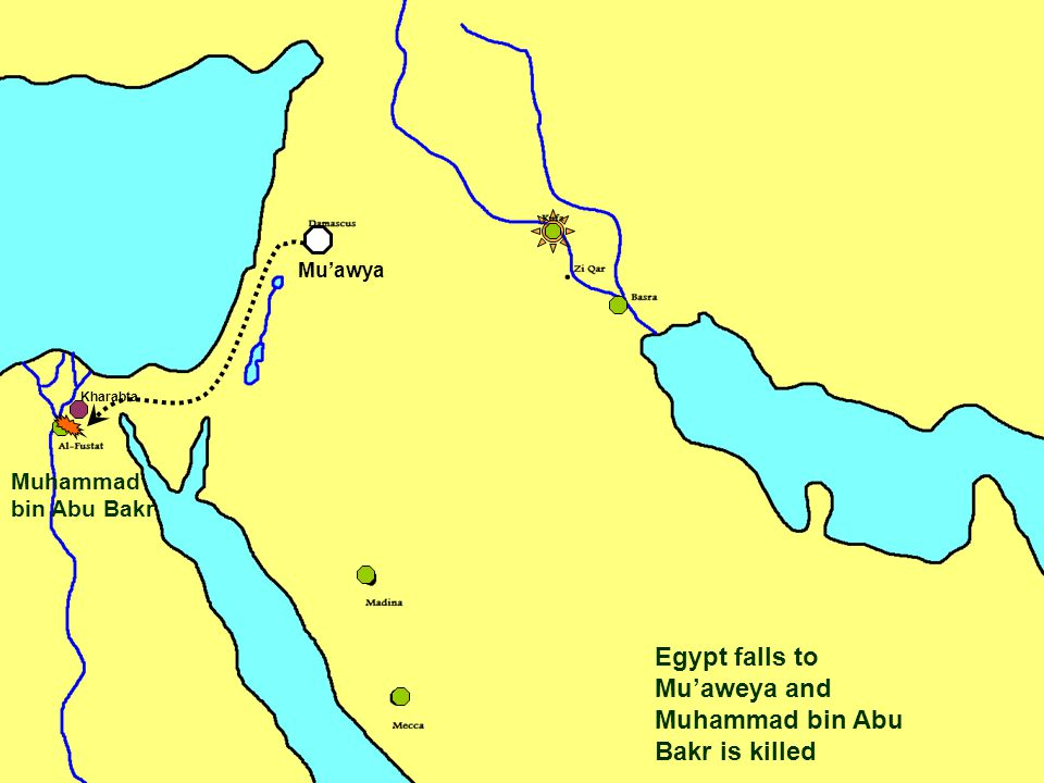 Egypt falls to Mu'aweya and Muhammad bin Abu Bakr is killed Kharabta Muhammad bin Abu Bakr Mu'awya
