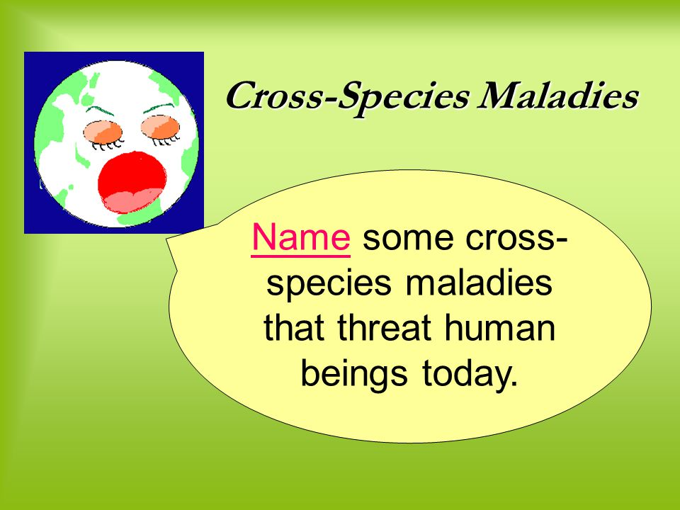Cross-Species Maladies Cries from Nature
