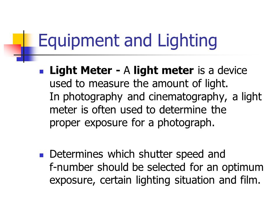 Equipment and Lighting Flash - Flash can be used to lighten up dark places to avoid too much contrast.