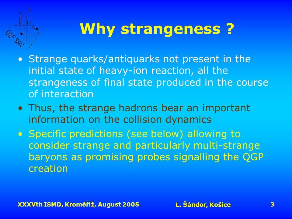 XXXVth ISMD, Kroměříž, August 2005 L.Šándor, Košice 3 Why strangeness .
