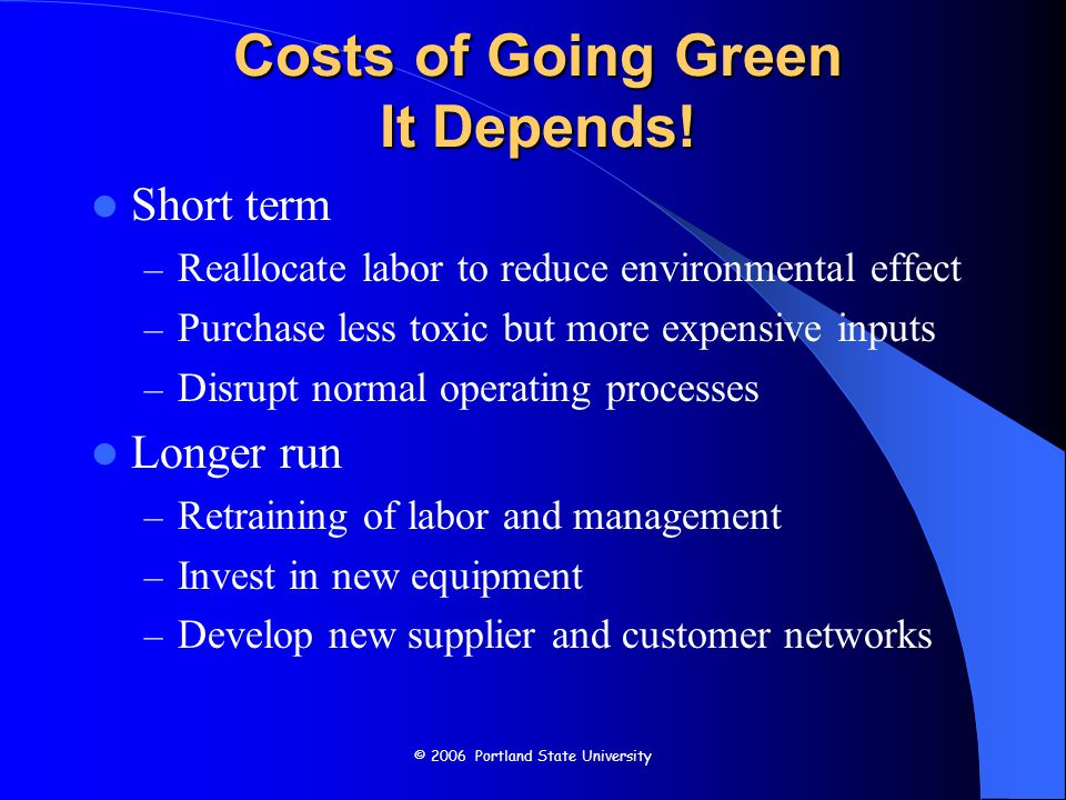 © 2006 Portland State University Costs of Going Green It Depends.