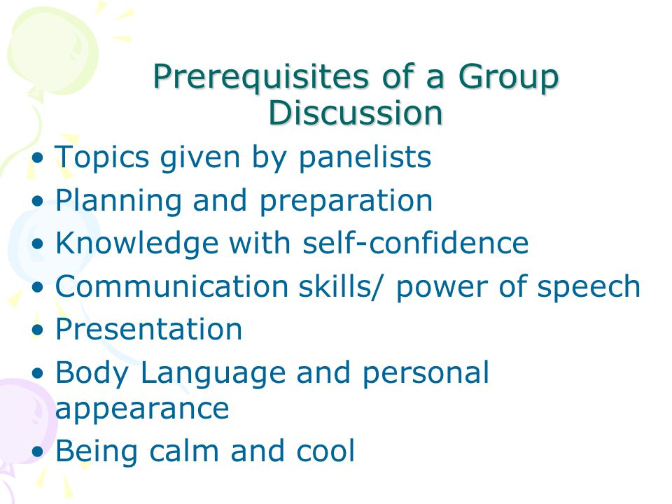 Prerequisites of a Group Discussion Topics given by panelists Planning and preparation Knowledge with self-confidence Communication skills/ power of s