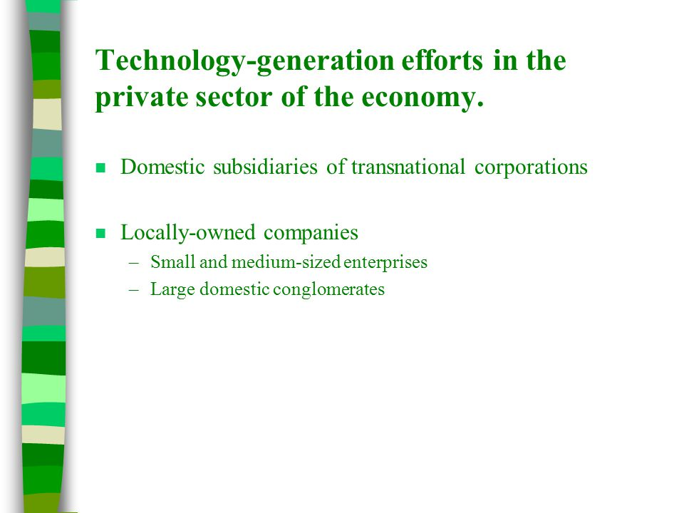 Technology-generation efforts in the private sector of the economy.