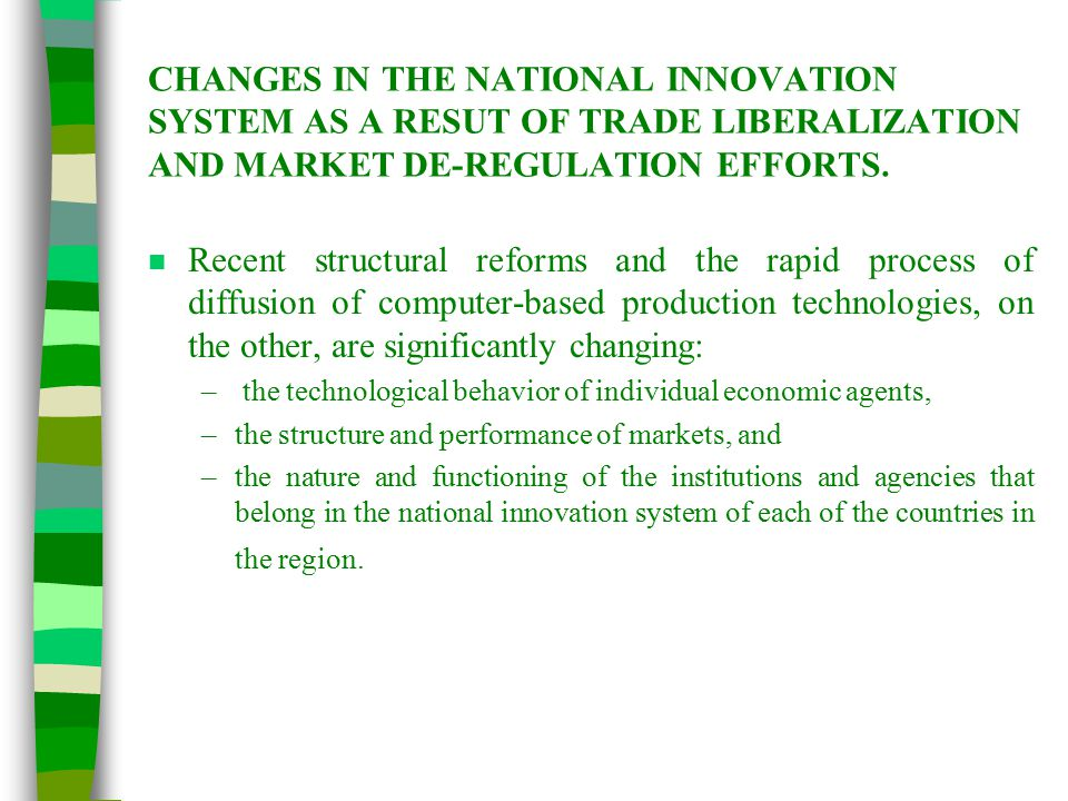 CHANGES IN THE NATIONAL INNOVATION SYSTEM AS A RESUT OF TRADE LIBERALIZATION AND MARKET DE-REGULATION EFFORTS.